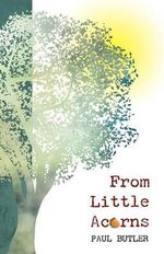 From Little Acorns - Paul Butler