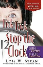 Tick Tock, Stop the Clock : Getting Pretty on Your Lunch Hour - Lois W Stern