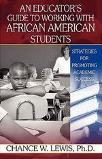 An Educator's Guide to Working with African American Students - Ph.D. Chance W. Lewis