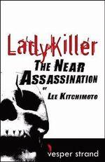 Lady Killer : The Near Assassination of Lee Kitchimoto - Vesper Strand