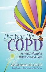 Live Your Life With COPD - 52 Weeks of Health, Happiness and Hope : Confessions from Men: 50 Signs Your Partner May be... - Jane M. Martin
