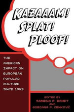 Kazaaam! Splat! Ploof! : The American Impact on European Popular Culture, Since 1945 - Sabrina P. Ramet