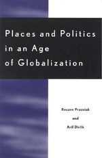 Places and Politics in an Age of Globalization : The Past as Legacy and Project - Roxann Prazniak