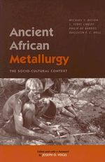 Ancient African Metallurgy : The Socio-cultural Context - Michael S. Bisson