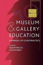 Museum and Gallery Education : A Manual of Good Practice
