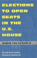 Elections to Open Seats in the U.S. House : Where the Action is - Ronald Keith Gaddie
