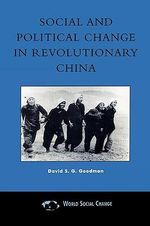 Social and Political Change in Revolutionary China : The Taihang Base Area in the War of Resistance to Japan, 1937-1945 - David S. G. Goodman