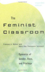 The Feminist Classroom : Dynamics of Gender, Race and Privilege - Frances A. Maher