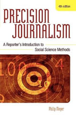 Precision Journalism : A Reporter's Introduction to Social Science Methods :  A Reporter's Introduction to Social Science Methods - Philip Meyer
