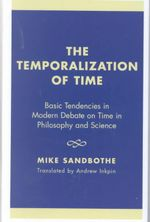 The Temporalization of Time : Basic Tendencies in Modern Debate on Time in Philosophy and Science :  Basic Tendencies in Modern Debate on Time in Philosophy and Science - Mike Sandbothe
