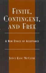 Finite, Contingent, and Free : A New Ethics of Acceptance :  A New Ethics of Acceptance - Joyce Kloc McClure