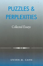 Puzzles and Perplexities : Collected Essays - Steven M. Cahn