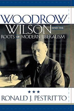 Woodrow Wilson and the Roots of Modern Liberalism : American Intellectual Culture (Paperback) - Ronald J. Pestritto