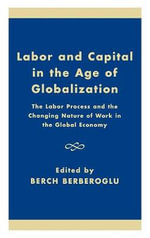 Labor and Capital in the Age of Globalization and the State : The Labor Process and the Changing Nature of Work in the Economy :  The Labor Process and the Changing Nature of Work in the Economy