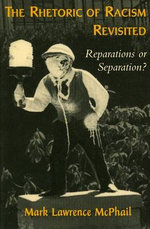 The Rhetoric of Racism Revisited : Reparations or Separation? - Mark Lawrence McPhail