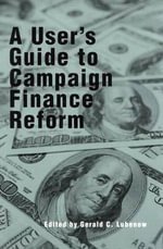 A User's Guide to Campaign Finance Reform