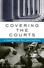 Covering the Courts : A Handbook for Journalists - S.L. Alexander