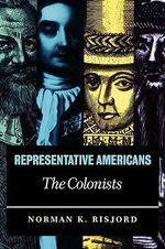 Representative Americans : The Colonists - Norman K. Risjord