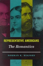The Representative Americans : The Romantics - Norman K. Risjord