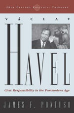 Vaclav Havel : Civic Responsibility in the Postmodern Age - James F. Pontuso