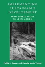 Implementing Sustainable Development : From Global Policy to Local Action - Philip J. Cooper