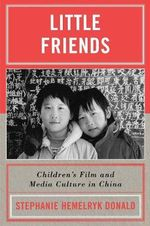Little Friends : Children's Film and Media Culture in China - Stephanie Hemelryk Donald