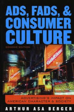 Ads, Fads and Consumer Culture : Advertising's Impact on American Character and Society - Arthur Asa Berger