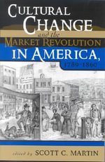 Cultural Change and the Market Revolution in America, 1789-1860