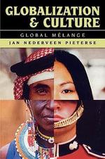 Globalization and Culture : Global Mélange :  Global Mélange - Jan Nederveen Pieterse