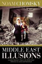 Middle East Illusions : Including Peace in the Middle East? Reflections on Justice and Nationhood :  Including Peace in the Middle East? Reflections on Justice and Nationhood - Noam Chomsky