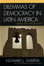 Dilemmas of Democracy in Latin America : Crises and Opportunity - Esther M. Skelley