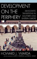 Development on the Periphery : Democratic Transitions in Southern and Eastern Europe - Howard J. Wiarda