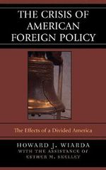 The Crisis of American Foreign Policy : The Effects of a Divided America - Howard J. Wiarda