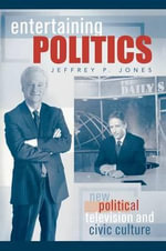 Entertaining Politics : New Political Television and Civic Culture - Jeffrey P. Jones