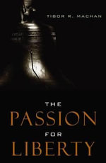 The Passion for Liberty - Tibor R. Machan