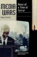 Media Wars : News at a Time of Terror - Danny Schechter