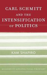 Carl Schmitt and the Intensification of Politics : Should Government Help Your Neighbor? - Kam Shapiro