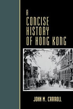 A Concise History of Hong Kong : Critical Issues in World and International History - John M. Carroll