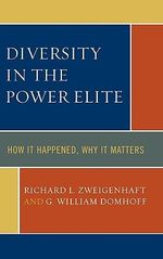 Diversity in the Power Elite : How It Happened, Why It Matters :  How It Happened, Why It Matters - G. William Domhoff