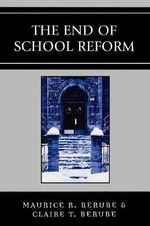 The End of School Reform : The Influence of Unions - Maurice R. Berube