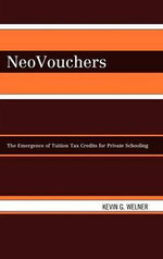 Neovouchers : Providing Public Funds for Private Schools Through Tuition Tax Credits :  Providing Public Funds for Private Schools Through Tuition Tax Credits - Kevin G. Welner
