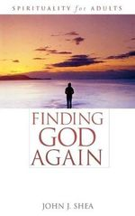 Finding God Again : Spirituality for Adults - John J. Shea