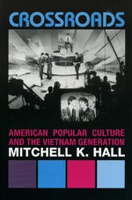 Crossroads : American Popular Culture and the Vietnam Generation - Mitchell K. Hall
