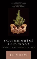 Sacramental Commons : Christian Ecological Ethics - John Hart