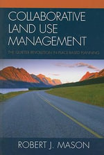 Collaborative Land-Use Management : The Quieter Revolution in Place-Based Planning - Robert J. Mason