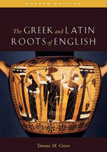 The Greek and Latin Roots of English - Tamara M. Green