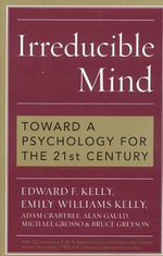 Irreducible Mind : Toward a Psychology for the 21st Century - Edward F. Kelly