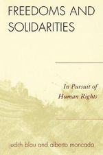Freedoms and Solidarities : In Pursuit of Human Rights - Judith R. Blau