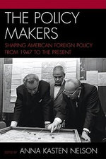 The Real Policy Makers : Shapers of American Foreign Policy from 1947 to the Present :  Shapers of American Foreign Policy from 1947 to the Present