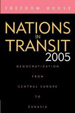 Nations in Transit 2005 2005 : Democratization from Central Europe to Eurasia - Freedom House